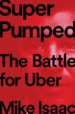 Super Pumped The Battle for Uber by Mike Isaac