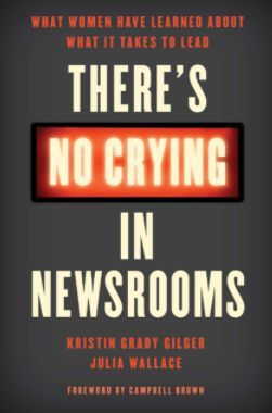 There's No Crying in Newsrooms by Kristin Grady Gilger